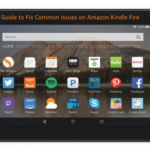Guide to Fix Common Issues on Amazon Kindle Fire